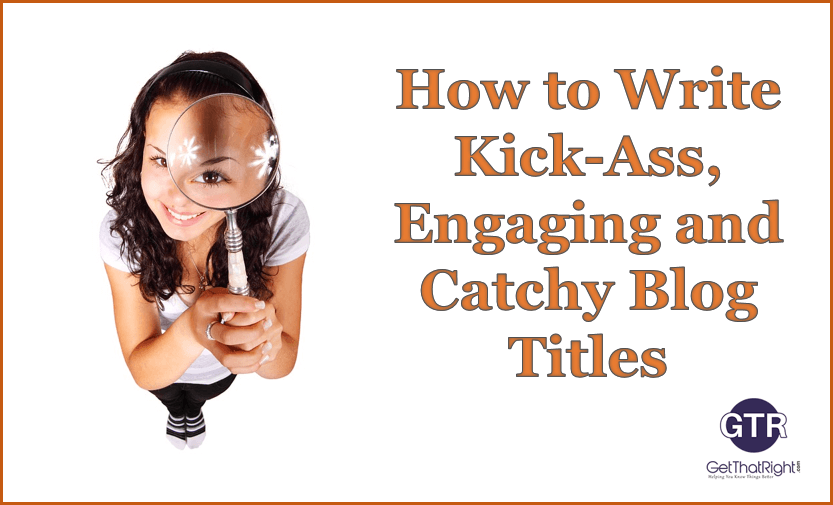 Here's How You Frame Kick-Ass, Catchy, And Engaging Blog Titles