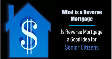 What is a Reverse Mortgage: Is Reverse Mortgage a Good Idea for Senior Citizens