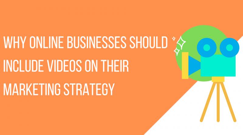Online Businesses Should Include Videos On Their Marketing Strategy